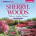 Where Azaleas Bloom (       UNABRIDGED) by Sherryl Woods Narrated by Janet Metzger