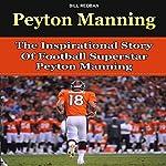 Peyton Manning: The Inspirational Story of Football Superstar Peyton Manning   Bill Redban