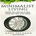 Minimalistic Living: How to Live in a Van and Get off the Grid Audiobook by Mary Solomon Narrated by Michael Dale Cato