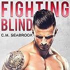 Fighting Blind Hörbuch von C. M. Seabrook Gesprochen von: Ali Peterson, Jeffrey D. Peterson