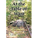 At the Table of Want ~ Larry Kimport