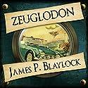 Zeuglodon Audiobook by James P Blaylock Narrated by Jennifer Woodward