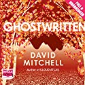 Ghostwritten (       UNABRIDGED) by David Mitchell Narrated by William Rycroft