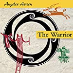 The Warrior | Angeles Arrien