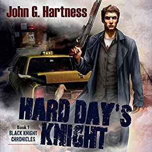 Hard Day's Knight: Black Knight Chronicles, Book 1 | [John G. Hartness]