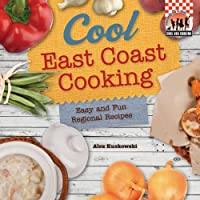 Cool East Coast Cooking: Easy and Fun Regional Recipes