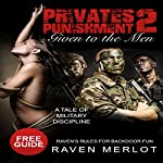 Given to the Men: A Tale of Military Discipline (The Private's Punishment, Book 2) | Raven Merlot