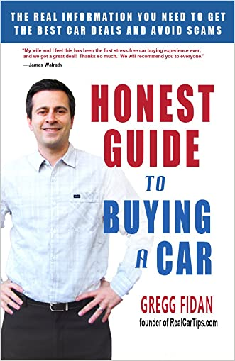 Honest Guide to Buying a Car - How to Get the Best Deals and Never Worry About Being Ripped Off Again