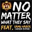 No Matter What They Say (Radio Edit) [feat. Samu Haber - Sunrise Avenue]