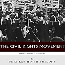 Decisive Moments in History: The Civil Rights Movement | Livre audio Auteur(s) :  Charles River Editors Narrateur(s) : Dan Gallagher
