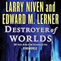 Destroyer of Worlds Audiobook by Larry Niven, Edward M. Lerner Narrated by Tom Weiner