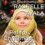 A Pet for Christmas: A Veteran's Christmas, Book 2 | Rachelle Ayala