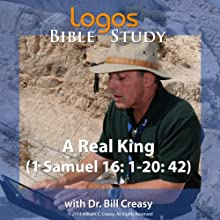 A Real King (1 Samuel 16: 1-20: 42) Lecture by Bill Creasy Narrated by Bill Creasy