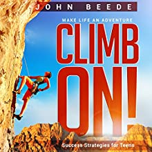 Climb On!: Success Strategies for Teens Audiobook by John R Beede Narrated by John Beede