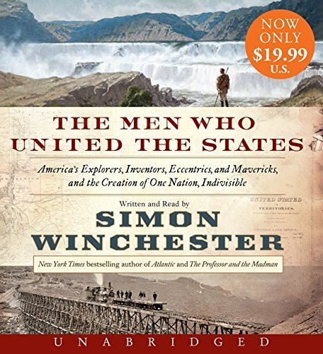 The Men Who United the States Low Price CD: America's Explorers, Inventors, Eccentrics and Mavericks, and the Creation of One Nation, Indivisible by Simon Winchester (2014-09-16)