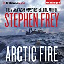 Arctic Fire Audiobook by Stephen Frey Narrated by William Dufris