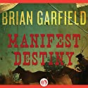 Manifest Destiny Audiobook by Brian Garfield Narrated by Michael Prichard