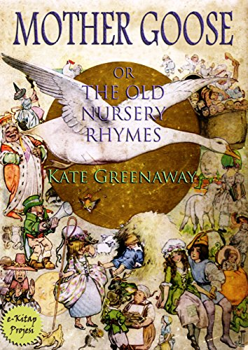 Kate Greenaway - Mother Goose or the Old Nursery Rhymes: Illustrated (English Edition)