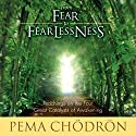 From Fear to Fearlessness: Teachings on the Four Great Catalysts of Awakening Rede von Pema Chödrön Gesprochen von: Pema Chödrön
