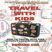 Travel with Kids | Livre audio Auteur(s) : Edward Cox Narrateur(s) : Melinda Wade
