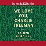 We Love You, Charlie Freeman | Kaitlyn Greenidge