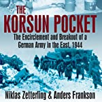 Korsun Pocket: The Encirclement and Breakout of a German Army in the East, 1944 | Niklas Zetterling,Anders Frankson