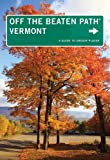 Vermont Off the Beaten Path®, 9th: A Guide to Unique Places (Off the Beaten Path Series)