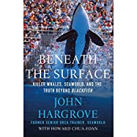 Beneath the Surface: Killer Whales, SeaWorld, and the Truth Beyond Blackfish (       UNABRIDGED) by John Hargrove, Howard Chua-Eoan Narrated by John Hargrove