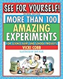 See for Yourself: More Than 100 Amazing Experiments for Science Fairs and Projects (Second Edition)