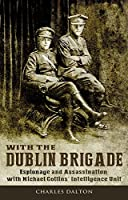 With the Dublin Brigade: Espionage and Assassination with Michael Collins' Intelligence Unit