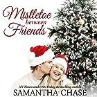 Mistletoe Between Friends Hörbuch von Samantha Chase Gesprochen von: Vanessa DeSilvio