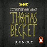 Thomas Becket: Warrior, Priest, Rebel, Victim: A 900-Year-Old Story Retold