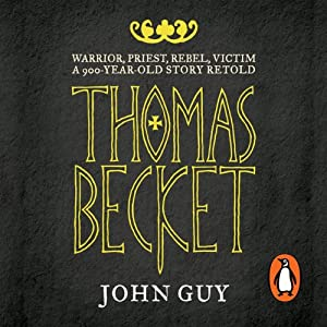 Thomas Becket: Warrior, Priest, Rebel, Victim: A 900-Year-Old Story Retold | [John Guy]