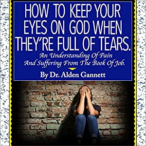 How to Keep Your Eyes on God When They're Full of Tears Audiobook