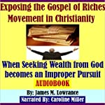 Exposing the Gospel of Riches Movement in Christianity: When Seeking Wealth from God Becomes an Improper Pursuit | James M. Lowrance