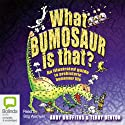 What Bumosaur Is That? (       UNABRIDGED) by Andy Griffiths Narrated by Stig Wemyss