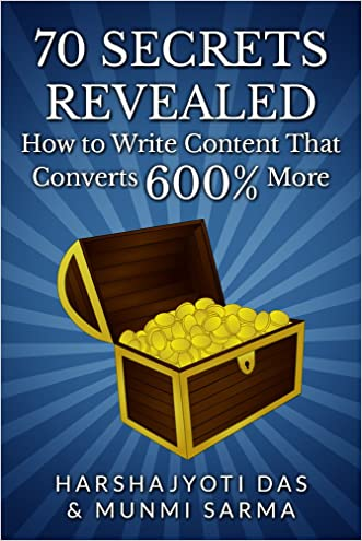 70 SECRETS REVEALED: How To Write Content That Converts 600% More (Conversion Rate Optimization & Marketing Books) written by Munmi Sarma