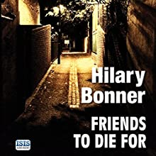 Friends to Die For (       UNABRIDGED) by Hilary Bonner Narrated by Annie Aldington