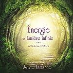 Énergie de lumière infinie : méditations créatives | Sylvie Lafrance