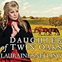 Daughter of Twin Oaks: A Secret Refuge, Book 1 (       UNABRIDGED) by Lauraine Snelling Narrated by Meredith Mitchell