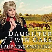 Daughter of Twin Oaks: A Secret Refuge, Book 1   Lauraine Snelling