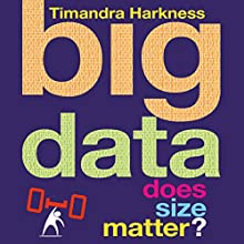 Big Data: Does Size Matter? Audiobook by Timandra Harkness Narrated by Timandra Harkness