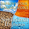 Improve Your Singing Voice Subliminal Affirmations: Vocal Techniques & How to Sing Well, Solfeggio Tones, Binaural Beats, Self Help Meditation Hypnosis Audiobook by Subliminal Hypnosis Narrated by Joel Thielke