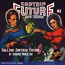 Captain Future #2: Calling Captain Future Audiobook by Edmond Hamilton Narrated by Milton Bagby