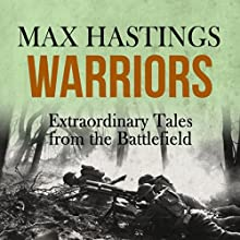 Warriors: Extraordinary Tales from the Battlefield Audiobook by Max Hastings Narrated by Nigel Carrington