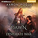 The Dawn of a Desperate War: The Godlanders War, Book 3 Audiobook by Aaron Pogue Narrated by Luke Daniels