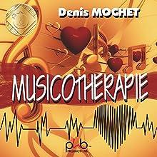 La musicothérapie   Livre audio Auteur(s) : Denis Mochet Narrateur(s) : Philippe Besson