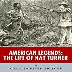 American Legends: The Life of Nat Turner |  Charles River Editors