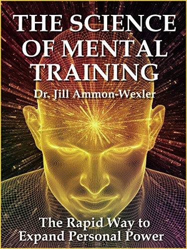 The Science of Mental Training: A Rapid Way to Expand Personal Power by Dr. Jill Ammon-Wexler