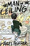 The Man in the Ceiling (Michael Di Capua Books) (0062059076) by Feiffer, Jules